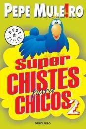 Superchistes para chicos/Superjokes for Kids: 2 por Pepe Muleiro