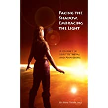 Facing the Shadow, Embracing the Light:  A Journey of Spirit Retrieval and Awakening (English Edition)