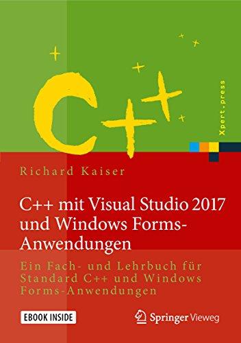 C++ mit Visual Studio 2017 und Windows Forms-Anwendungen : Ein Fach- und Lehrbuch für Standard C++ und Windows Forms-Anwendungen (Xpert.press)