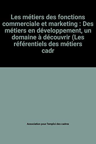 Les métiers des fonctions commerciale et marketing : Des métiers en développement, un domaine à découvrir (Les référentiels des métiers cadres)