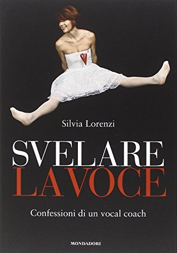 Svelare la voce. Confessioni di un vocal coach di Silvia Lorenzi