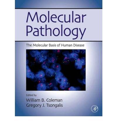 [(Molecular Pathology: The Molecular Basis of Human Disease)] [Author: William B. Coleman] published on (April, 2009)