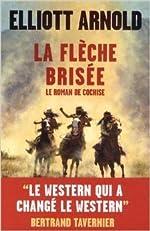 La flèche brisée - Le roman de Cochise de Elliott Arnold ( 23 mai 2013 ) d'Elliott Arnold