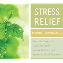 Stress Relief: Relax the Body, Calm the Mind, Restore Balance, Resolve Difficult Situations