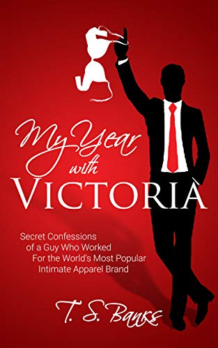 My Year With Victoria: Secret Confessions of a Guy Who Worked For the World's Most Popular Intimate Apparel Brand (English Edition) -