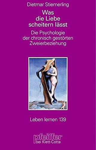 Was die Liebe scheitern lässt. Die Psychologie der chronisch gestörten Zweierbeziehung (Leben Lernen 139) -
