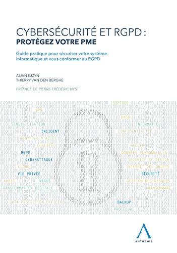 Cybersécurité et RGPD : protégez votre PME: Guide pratique pour sécuriser votre système informatique et vous conformer au RGPD par Alain Ejzyn, Thierry Van den Berghe