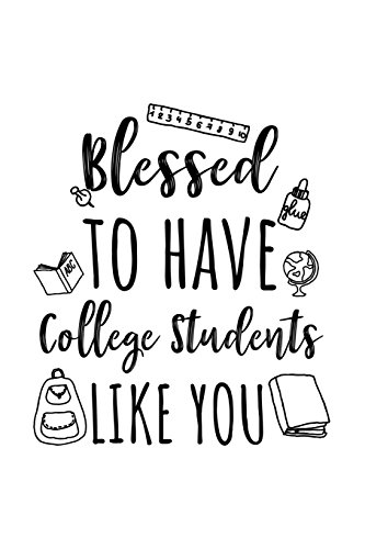 Blessed To Have College Students Like You: College Teacher Appreciation Journal Notebook