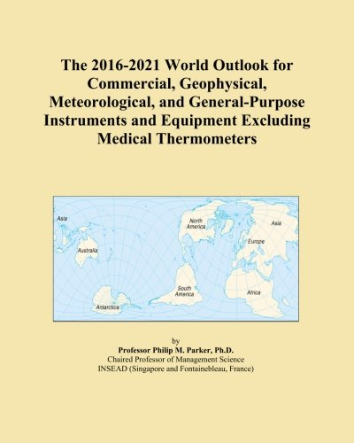 General Purpose Thermometer (The 2016-2021 World Outlook for Commercial, Geophysical, Meteorological, and General-Purpose Instruments and Equipment Excluding Medical Thermometers)
