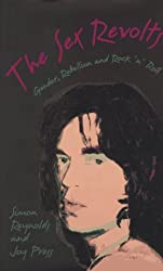 The Sex Revolts: Gender, Rebellion, and Rock 'n' Roll by Simon Reynolds (1995-05-01)