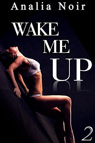 Wake Me Up Vol. 2: (Roman Érotique, Milliardaire, Domination, Initiation, Alpha Male) par Analia Noir