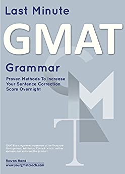 Last Minute GMAT Grammar: Proven Techniques to Increase Your Sentence Correction Score -- Overnight! (GMAT Guides Series Book 3) by [Hand, Rowan]