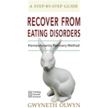 Recover from Eating Disorders: Homeodynamic Recovery Method, A Step-by-Step Guide
