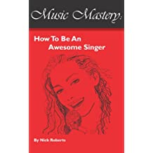 Music Mastery - How To Be An Awesome Singer (English Edition)