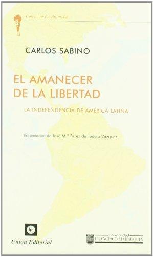 EL AMANECER DE LA LIBERTAD: La independencia de América Latina (La Antorcha)