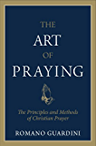 The Art of Praying: The Principles and Methods of Christian Prayer (English Edition)