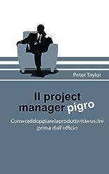 Il Project Manager Pigro: Come Raddoppiare La Produttivita E Uscire Prima Dall'uficio