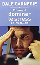 Comment dominer le stress et les soucis