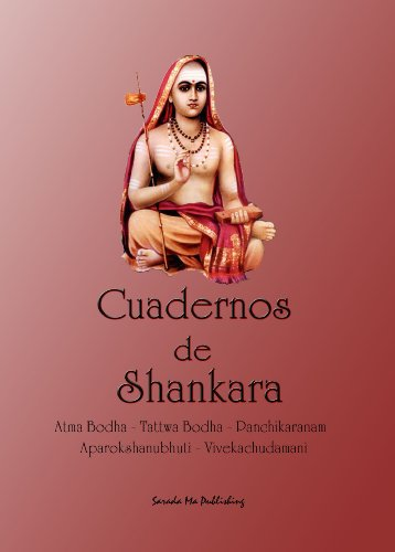 Cuadernos de Shankara: Atma Bodha - Tattwa Bodha - Panchikaranam - Aparokshanubhuti - Vivekachudamani por Yanina Olmos