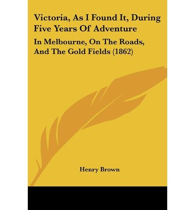victoria-as-i-found-it-during-five-years-of-adventure-in-melbourne-on-the-roads-and-the-gold-fields-