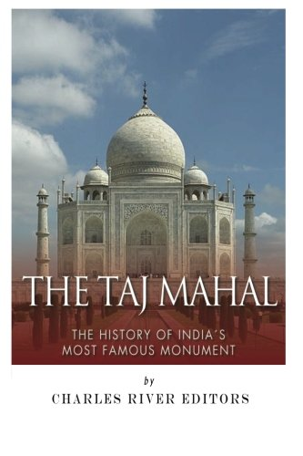 the-taj-mahal-the-history-of-indias-most-famous-monument