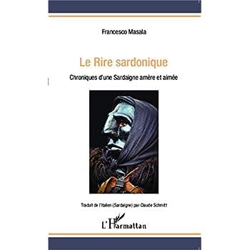 Le Rire sardonique: Chroniques d'une Sardaigne amère et aimée