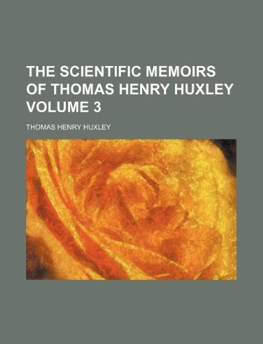 The scientific memoirs of Thomas Henry Huxley Volume 3