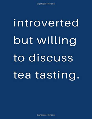 Introverted But Willing To Discuss Tea Tasting: Blank Notebook 8.5x11 100 pages Scrapbook Sketch NoteBook