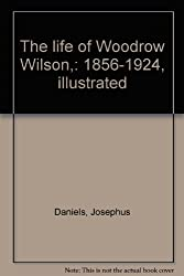 The life of Woodrow Wilson,: 1856-1924, illustrated