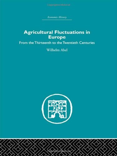 Agricultural Fluctuations in Europe: From the Thirteenth to twentieth centuries (Economic History) by Wilhelm Abel (2005-11-03)