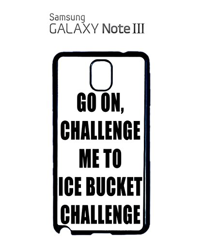 Go on Challenge Me To Ice Bucket Challenge Mobile Cell Phone Case Samsung Note 3 Black Blanc
