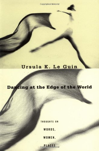 Preisvergleich Produktbild Dancing at the Edge of the World: Thoughts on Words, Women, Places