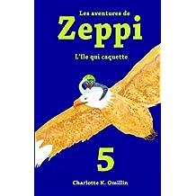 Les aventures de Zeppi: L'Ile qui caquette: Volume 5 (Lire et dessiner avec Zeppi)