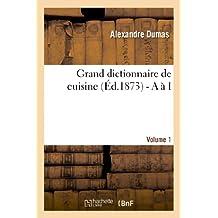 Grand Dictionnaire de Cuisine (Ed.1873) - A A I (Savoirs Et Traditions)