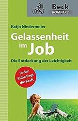 Gelassenheit im Job: Die Entdeckung der Leichtigkeit (Beck kompakt)