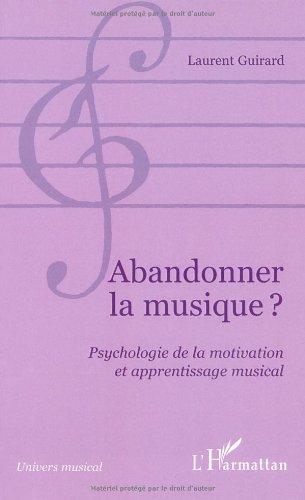 Abandonner la musique?: Psychologie de la motivation et apprentissage musical