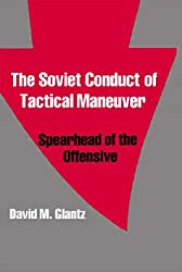 The Soviet Conduct of Tactical Maneuver: Spearhead of the Offensive (Soviet Military Theory and Practice)