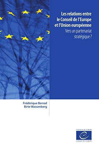 Les relations entre le Conseil de l'Europe et l'Union européenne: Vers un partenariat stratégique ? (French Edition)
