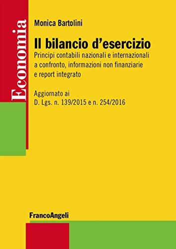 Il bilancio d'esercizio. Principi contabili nazionali e internazionali a confronto, informazioni non finanziarie e report integrato. Aggiornato ai D. Lgs. n. 139/2015 e n. 254/2016