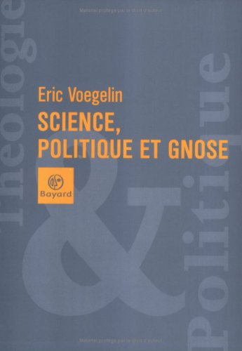 Sciences, politique et gnose par Eric Voegelin