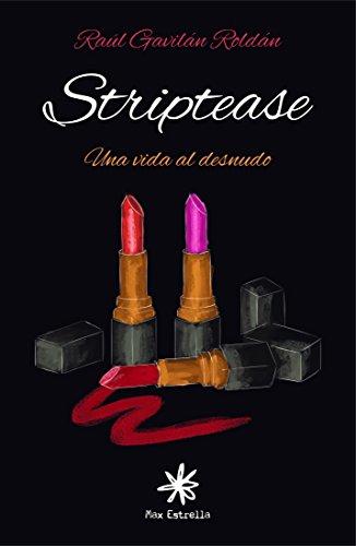Striptease: Una vida al desnudo por Raúl Gavilán