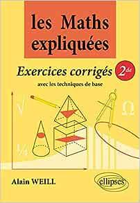 Les Maths Expliquees Exercices Corriges 2de Avec Les Techniques De Base Amazon Fr Weill Alain Livres