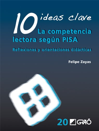 10 Ideas Clave. La competencia lectora según PISA: Reflexiones y orientaciones didácticas (IDEAS CLAVES)