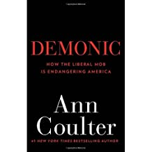 Demonic: How the Liberal Mob Is Endangering America by Ann Coulter (2012-08-07)