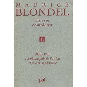 Oeuvres complètes / Maurice Blondel Tome  02 : 1888-1913, la philosophie de l'action et la crise moderniste