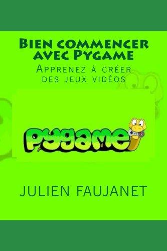 Bien commencer avec Pygame par Julien Faujanet