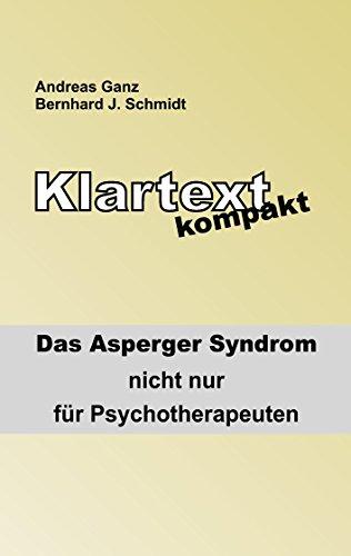 Klartext kompakt: Das Asperger Syndrom - nicht nur für Psychotherapeuten von [Schmidt, Bernhard J., Ganz, Andreas]