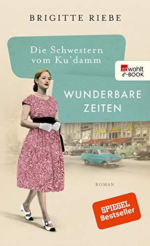 Die Schwestern vom Ku'damm: Wunderbare Zeiten (Die 50er-Jahre-Trilogie 2)