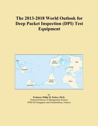 The 2013-2018 World Outlook for Deep Packet Inspection (DPI) Test Equipment