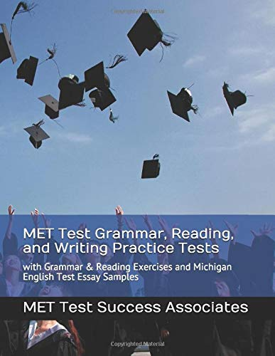 MET Test Grammar, Reading, and Writing Practice Tests: with Grammar and Reading Exercises and Michigan English Test Essay Samples